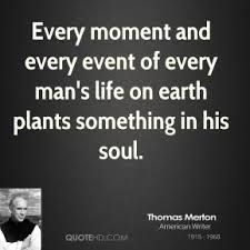 Image result for quote from thomas merton every moment and every event