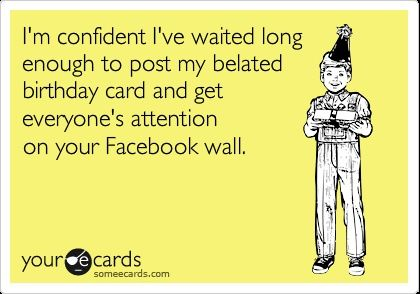 My Favorite Belated Facebook Happy Birthday Quote