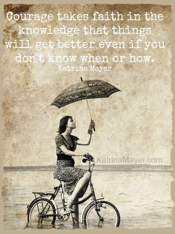 Courage Faith Better Times Ahead Wonderful Words Bicycle Spiritual Quotes