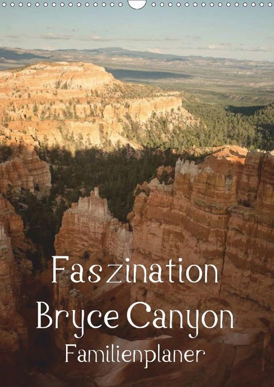 Faszination Bryce Canyon / Familienplaner - CALVENDO