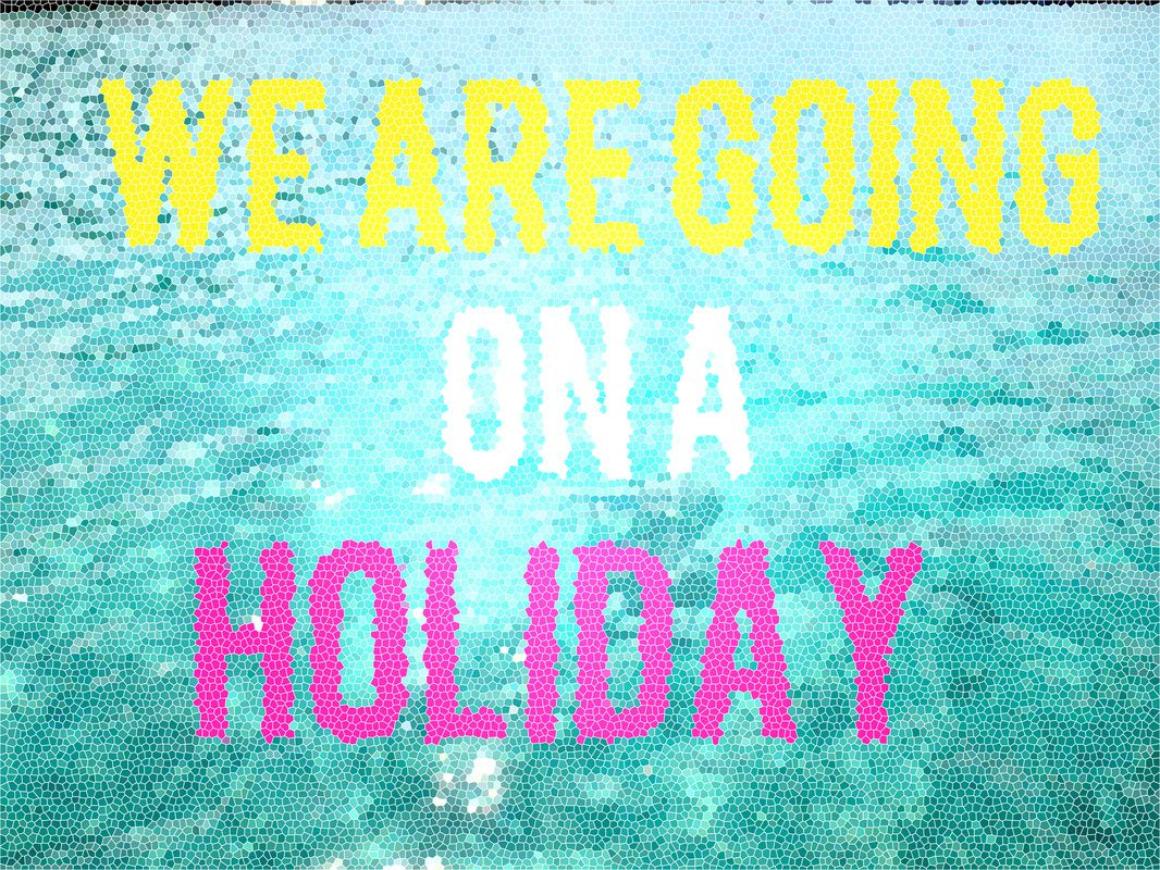 We Are Going On Holiday Yippee
