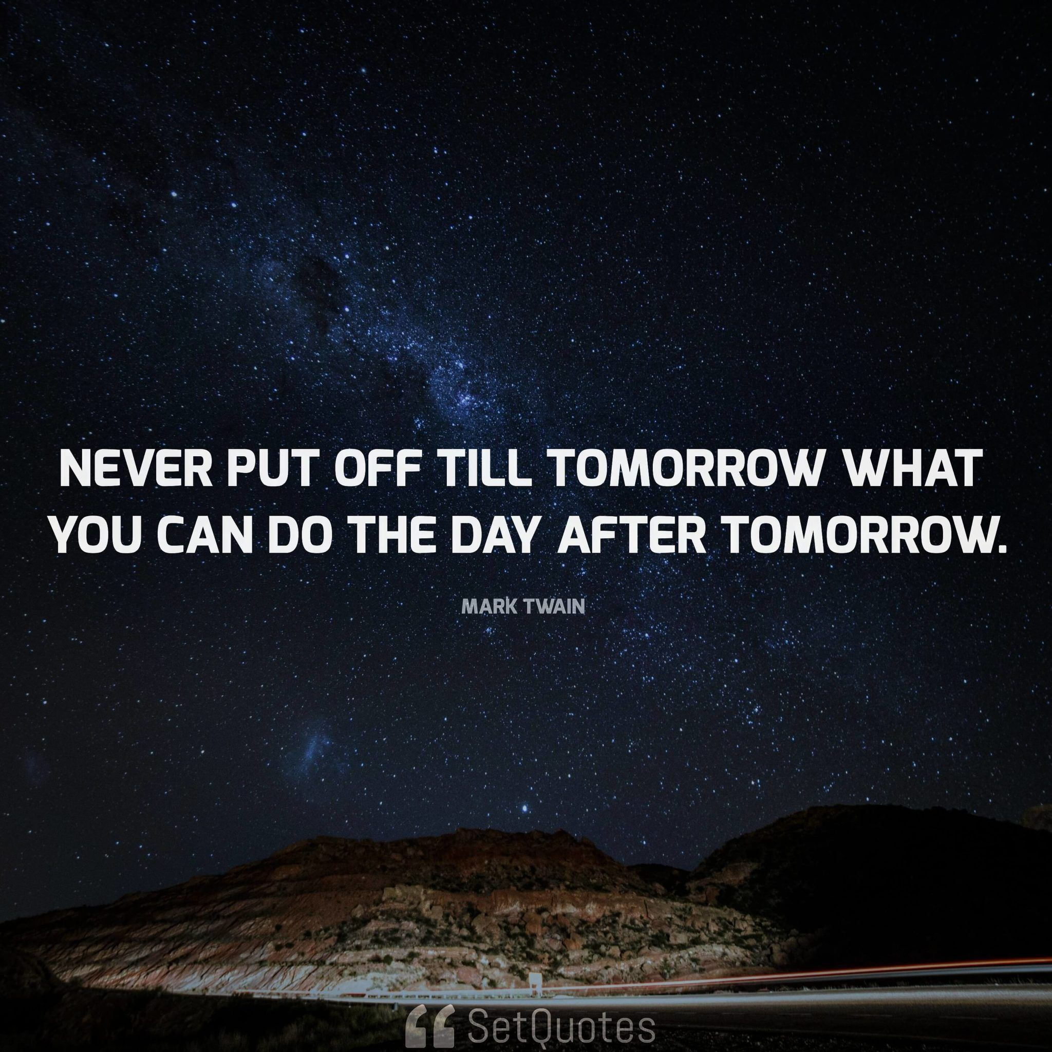 Never Put Off Till Tomorrow What You Can Do The Day After Tomorrow