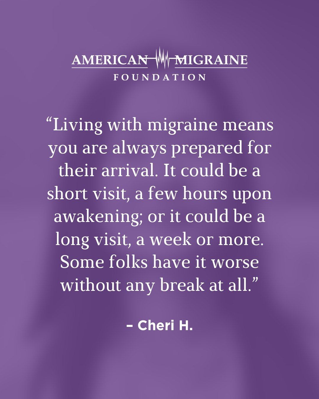 Every person's experience with migraine is different. We