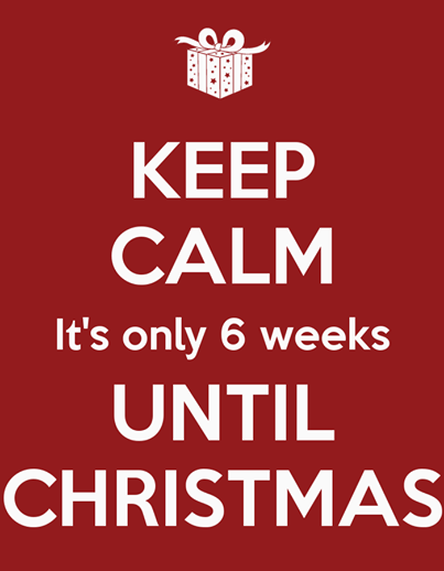 keep calm its only 6 weeks until christmas - Weeks Until Christmas