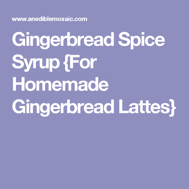 Gingerbread Spice Syrup {For Homemade Gingerbread Lattes}