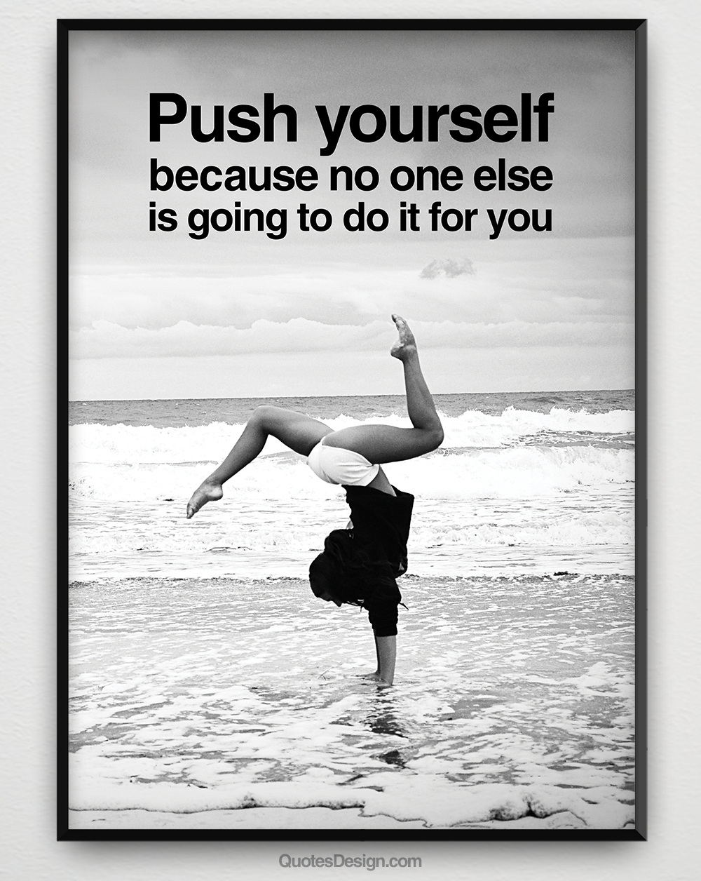Push Yourself Because No One Else Is Going To Do It For You Push