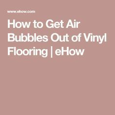 How To Get Air Bubbles Out Of Vinyl Flooring Vinyl Flooring Vinyl Flooring Kitchen Bubbles