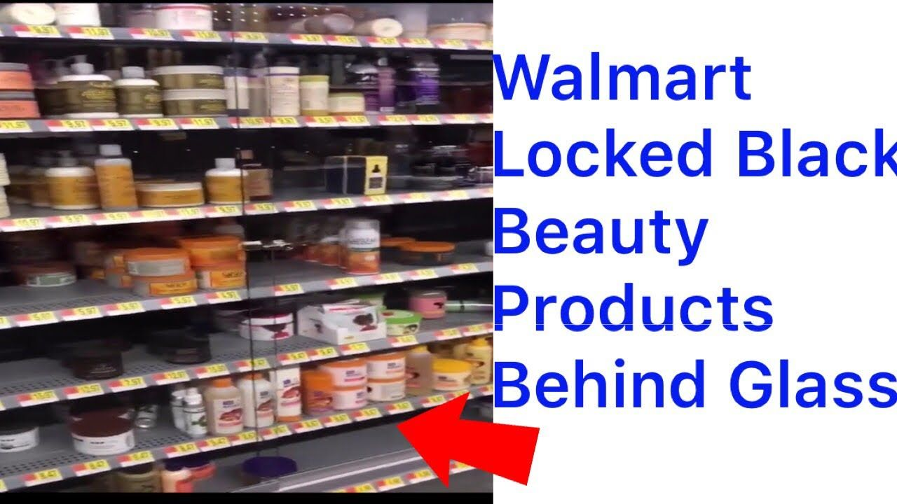 Walmart Has Black Products Behind Locked Glass Facing Lawsuit Youtube Healthy Hair Care Walmart Dominican Hair