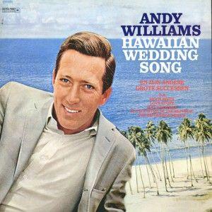 Hawaiian Wedding Song Andy Williams Andy Williams Songs Hawaiian Wedding