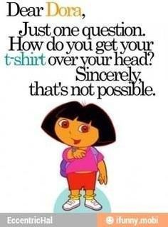 Dora Humor On Pinterest Dora Funny Cereal Guy And Rage Comics Laughing So Hard Funny Funny Quotes