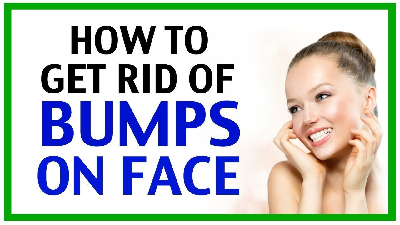 How to get rid of bumps on face how to get rid of bumps