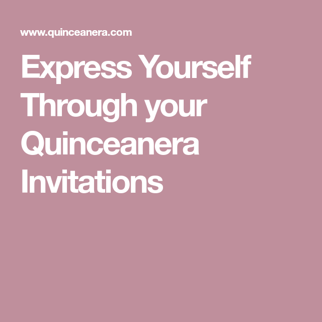 Express yourself through your quinceanera invitations express yourself through your quinceanera invitations solutioingenieria Image collections