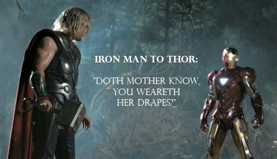 Iron Man To Thor Doth Mother Know You Weareth Her Drapes Iron Man Man Thor