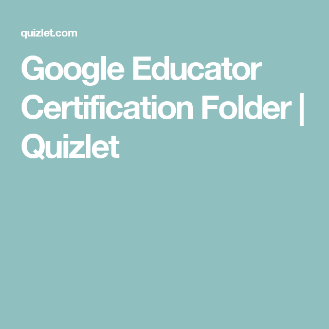 Google Educator Certification Folder | Quizlet | Google Training ...