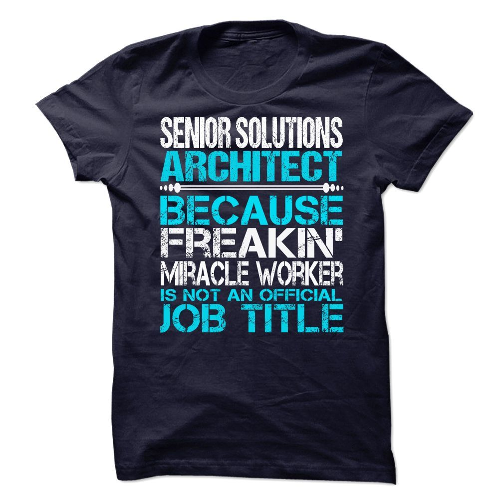 Senior Solutions Architect Because FREAKIN Miracle Worker Isn't An Official Job Title T-Shirt, Hoodie Senior Solutions Architect