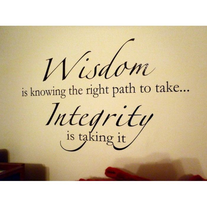 Quotes About Integrity Wisdom Is Knowing The Right Path To Take.integrity Is Taking It .