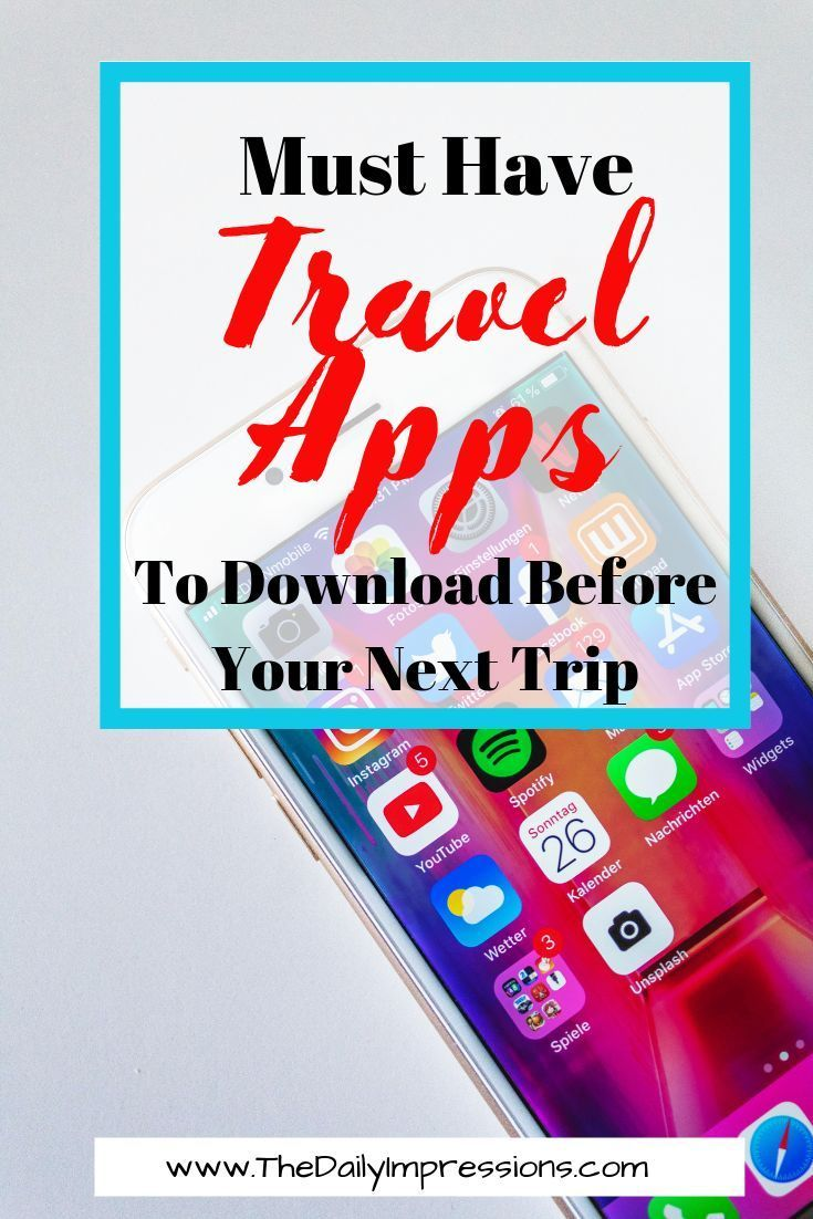 9 Must Have Travel Apps to Download Before Your Next Trip