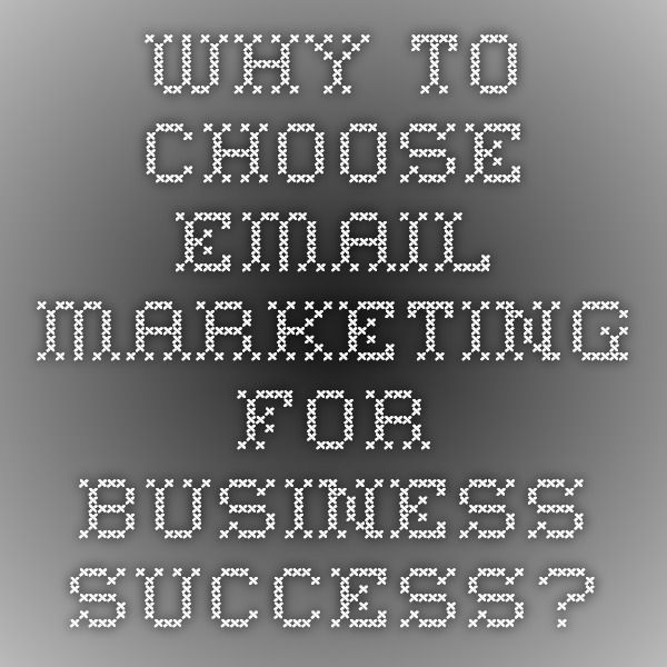 Why to Choose Email Marketing for Business Success?