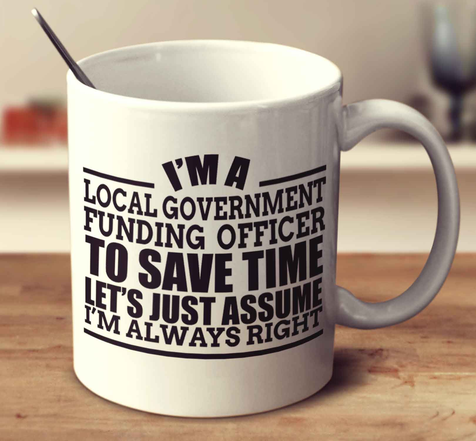 I'm A Local Government Funding Officer To Save Time Let's Just Assume I'm Always Right