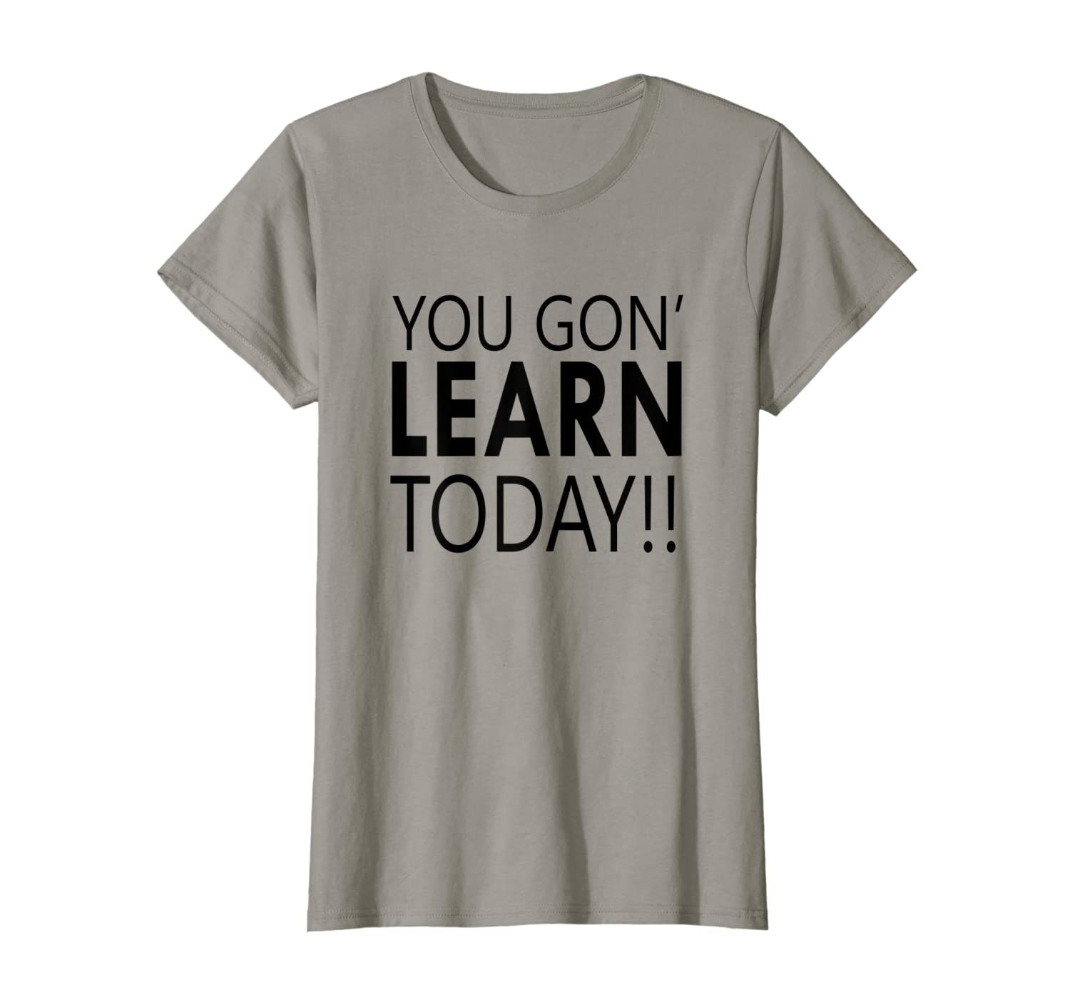 You Gon' Learn Today - Funny Teacher T shirt