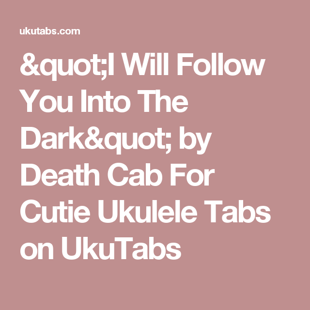 I Will Follow You Into The Dark By Death Cab For Cutie Ukulele Tabs
