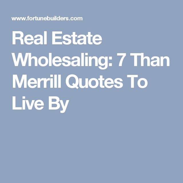 Real Estate Wholesaling 7 Than Merrill Quotes To Live By