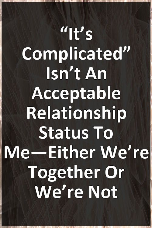 """""""It's Complicated"""" Isn't An Acceptable Relationship Status To Me—Either We're Together Or We'... #romanceornot?"""
