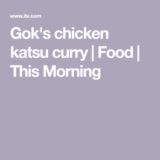 Gok's chicken katsu curry | Food | This Morning in 2020 ...