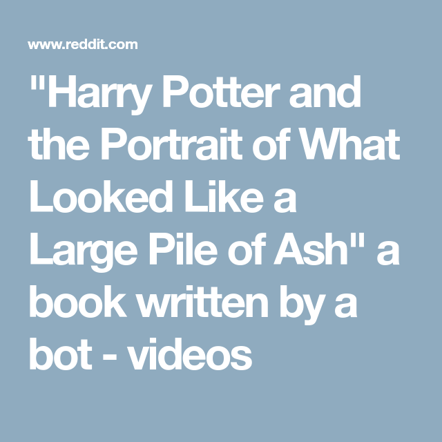 Harry Potter And The Portrait Of What Looked Like A Large Pile Of Ash A Book Written By A Bot Videos Harry Potter Harry Potter
