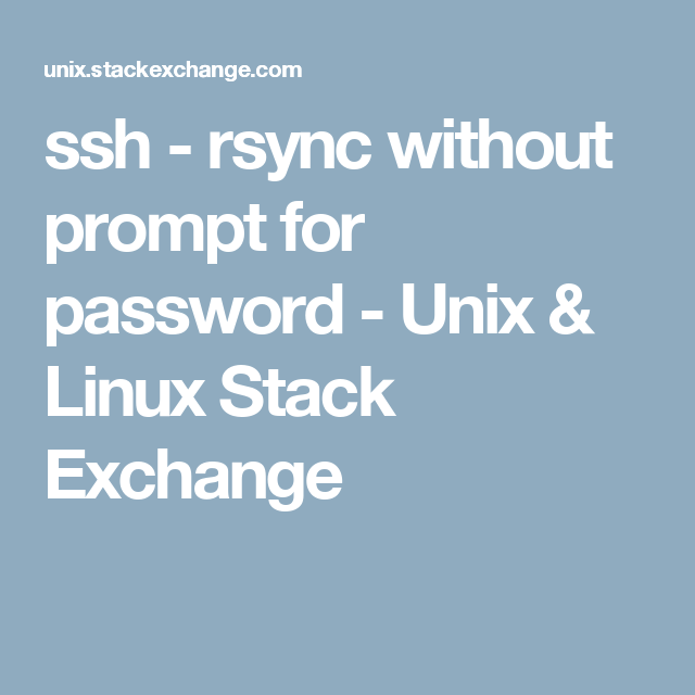 ssh - rsync without prompt for password - Unix & Linux Stack