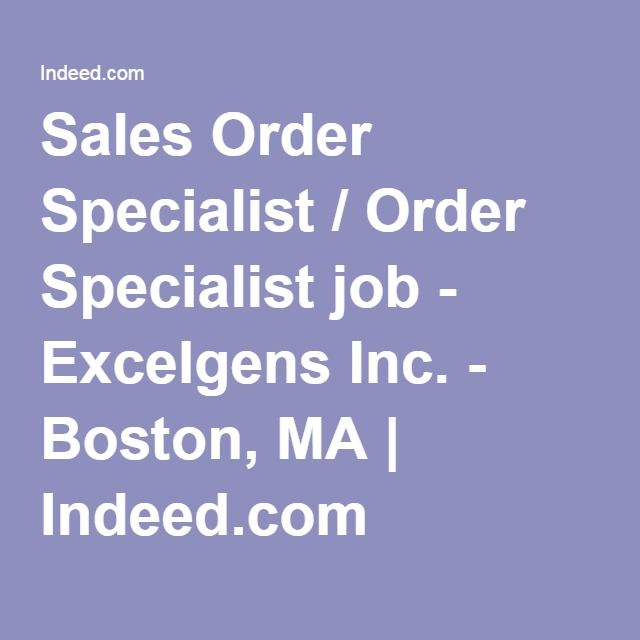 Sales Order Specialist Order Specialist Job Excelgens Inc Boston Ma Office Administration Job Sales Office