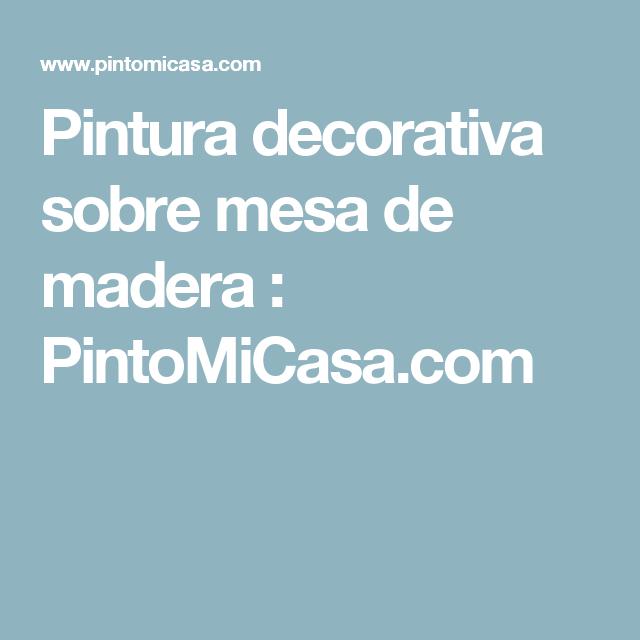 Pintura decorativa sobre mesa de madera : PintoMiCasa.com