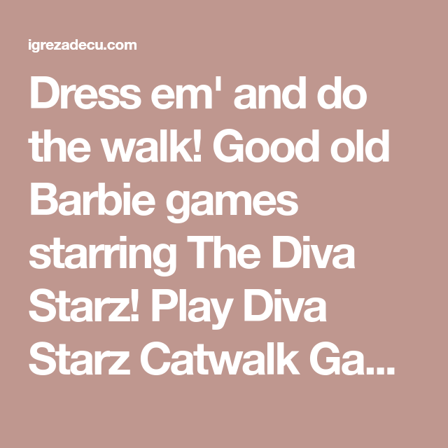 Dress Em And Do The Walk Good Old Barbie Games Starring The Diva Starz Play Diva Starz Catwalk Game At Igrezadecu Com Barbie Games Starz Good Old