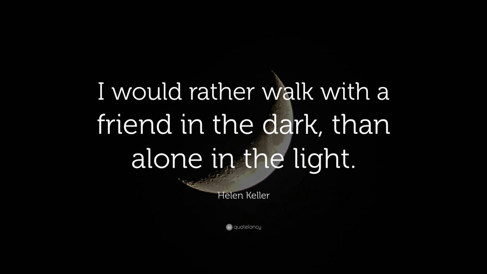 Friendship quotes i would rather walk with a friend in the dark friendship quotes i would rather walk with a friend in the dark than alone in the light helen keller thecheapjerseys Gallery