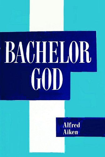 Bachelor God: A Book on Absolute Reality by Alfred Aiken