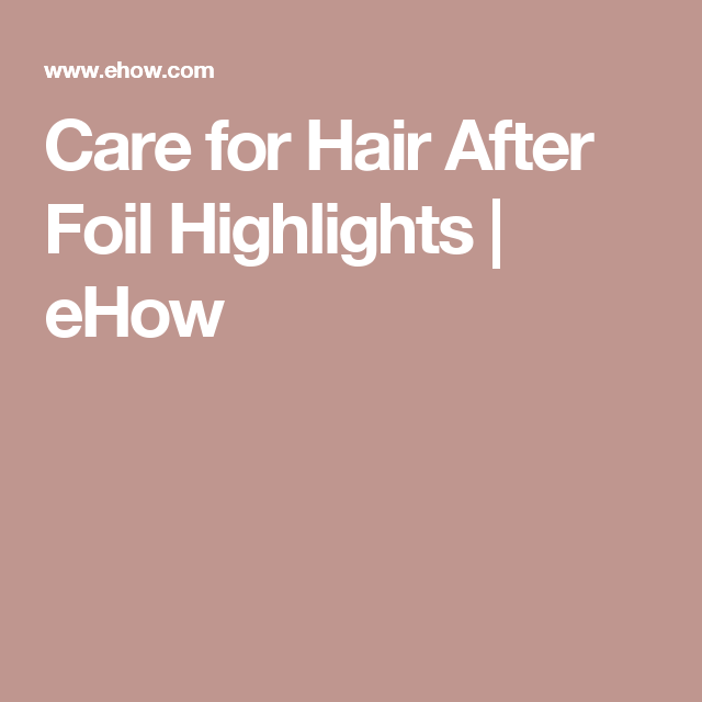 Care for Hair After Foil Highlights