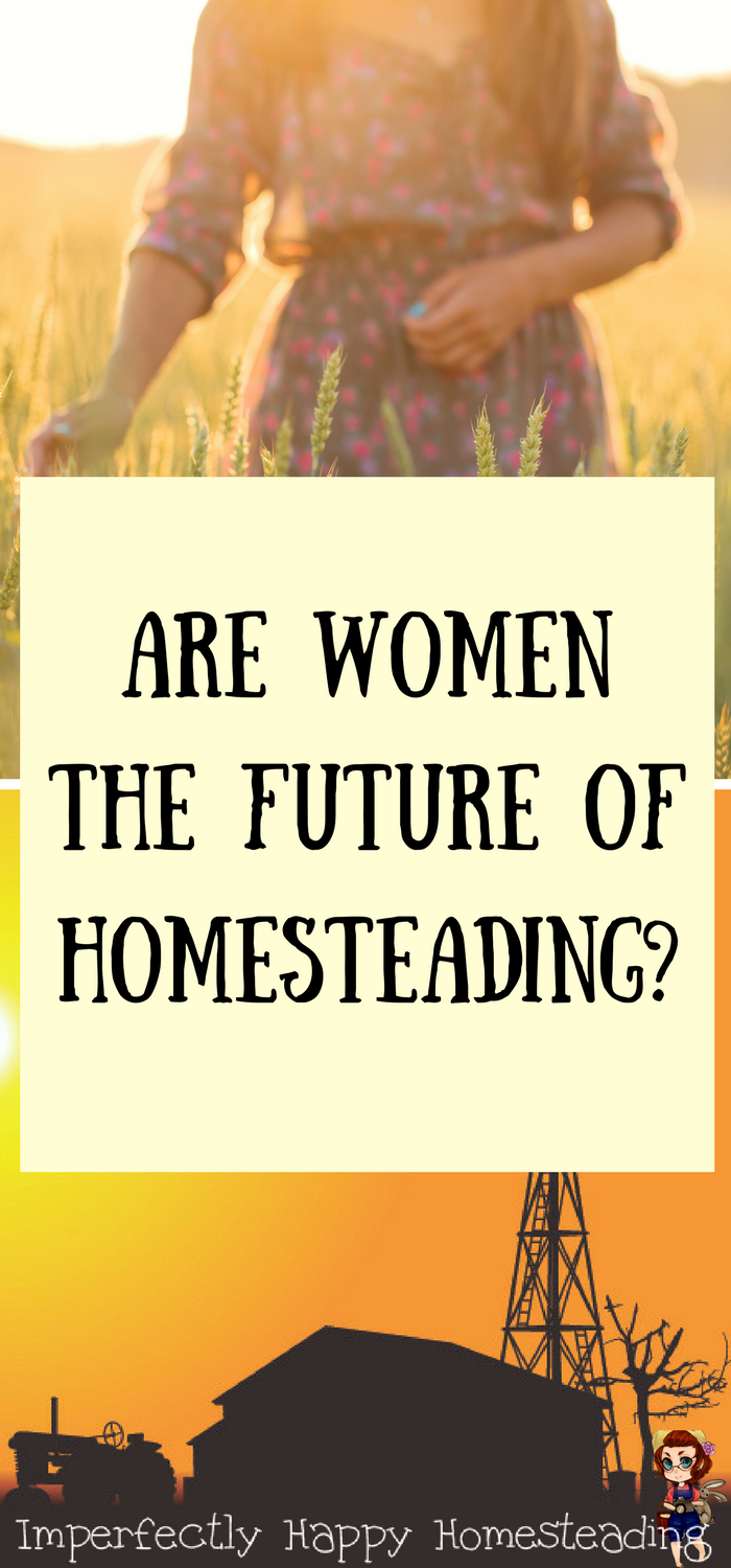 are women the future of homesteading women homesteaders backyard