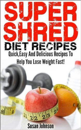 Super Shred Diet Recipes: Quick Easy And Delicious Super Shred Recipes To Help You Lose Weight Fast! (Top Super Shred Diet Recipes!), Susan Johnson - Amazon.com