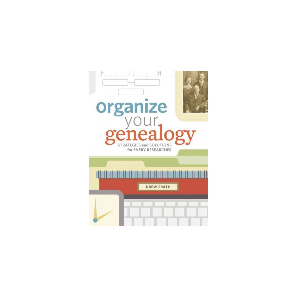 Organize Your Genealogy Strategies And Solutions For
