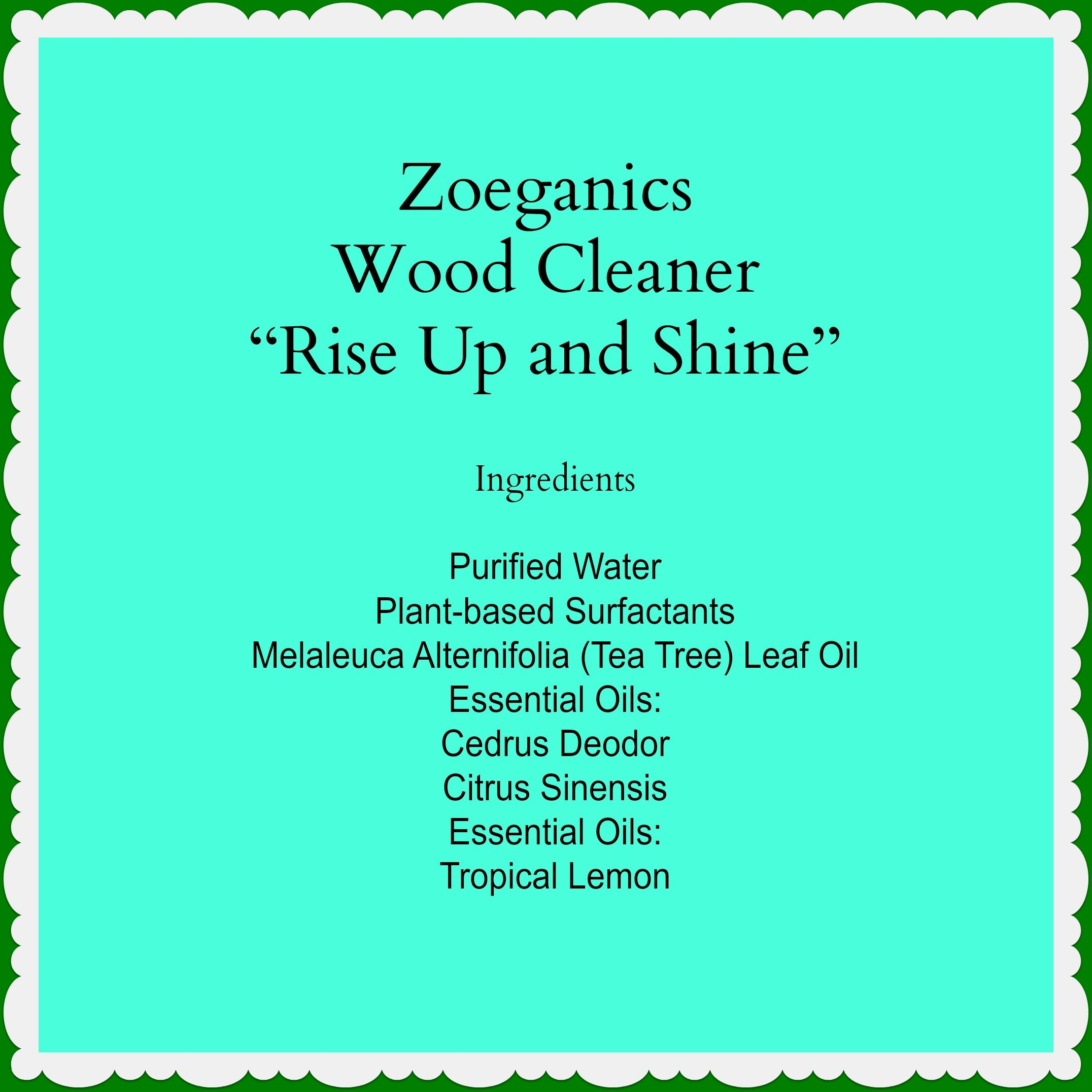 "Ingredients in Zoeganics ""Rise Up & Shine"" furniture/wood cleaner"