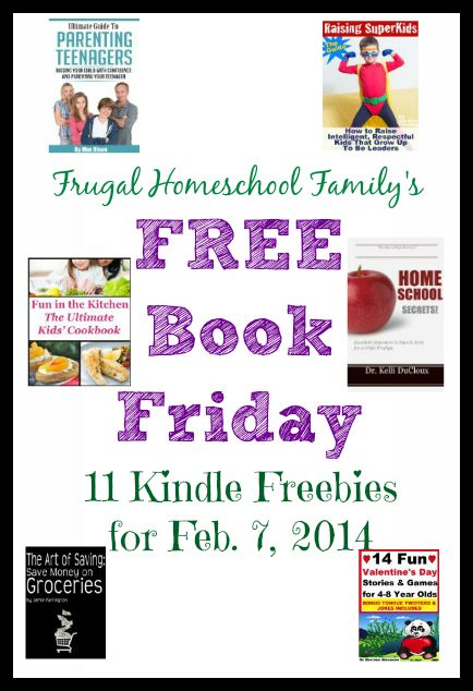 FREE Book Friday: 11 FREE eBooks for 2/7/14 {includes: homeschooling, parenting, Valentine's for Kids, cookbooks, and MORE}