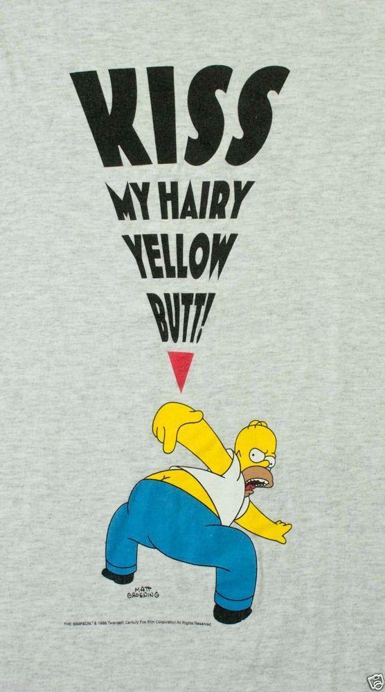 Kiss my hairy yellow butt