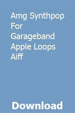 AMG SynthPop for GarageBand Apple Loops AiFF Garage band
