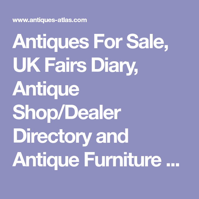 Antiques For Sale, UK Fairs Diary, Antique Shop/Dealer Directory and Antique Furniture - Antiques Atlas