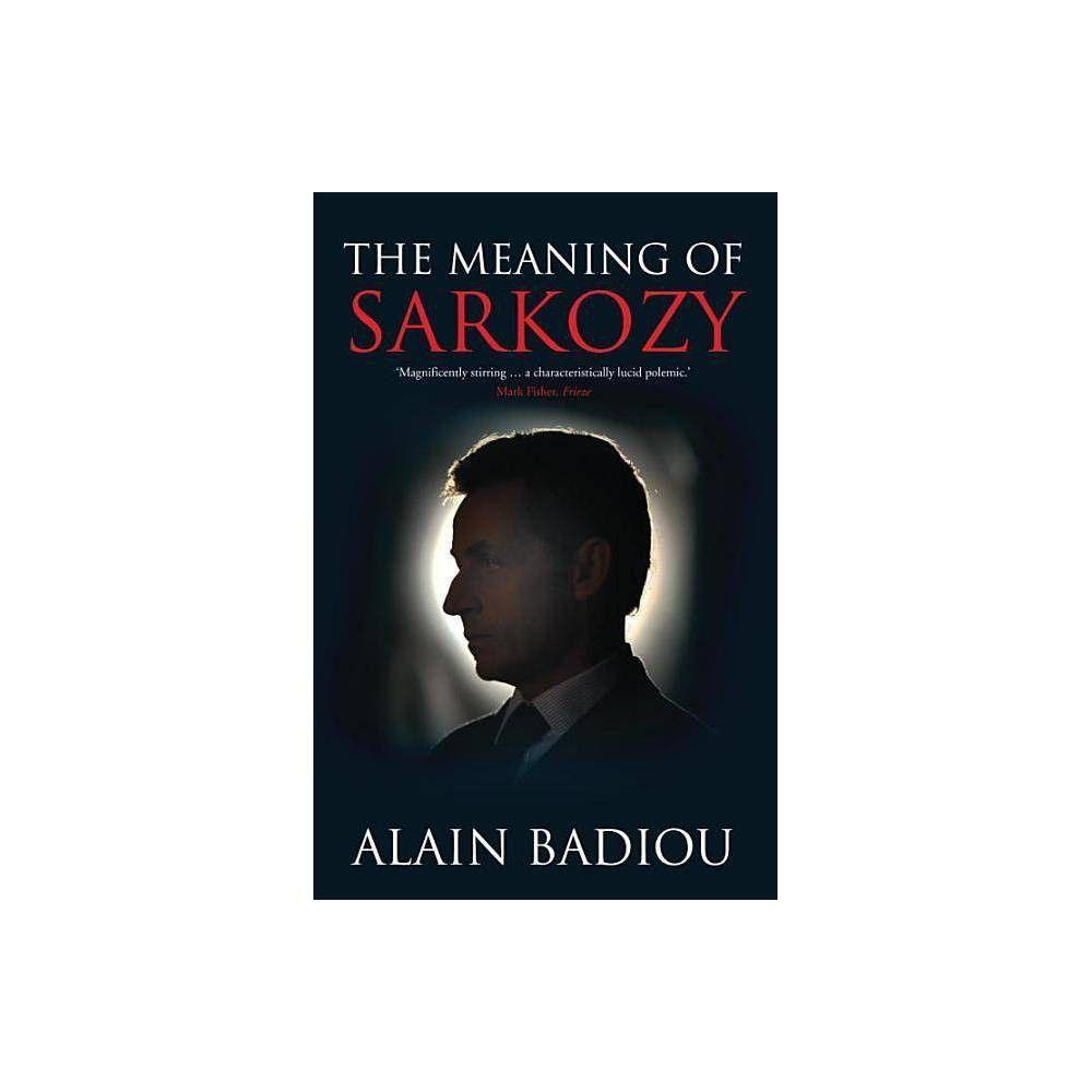 The Meaning Of Sarkozy By Alain Badiou Paperback Paperbacks