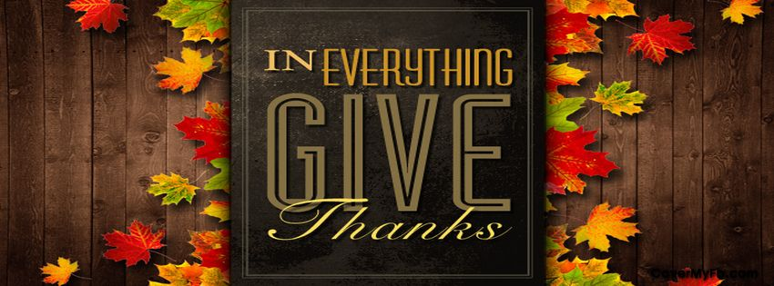 In Everything Give Thanks Facebook Covers Facebook