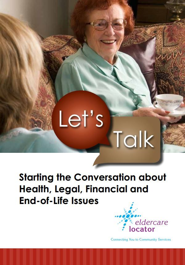 Let S Talk How To Start The Conversation About Health Legal Financial And Endoflife Issues Elderly Care Caregiver Resources End Of Life