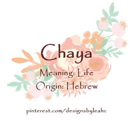 Baby Girl Name: Chaya. | Meaning: Life. | Origin: Hebrew ...