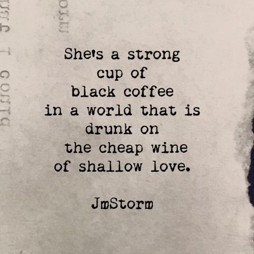 She Is A Strong Cup Of Black Coffee Words Quotes Storm Quotes Jm Storm Quotes