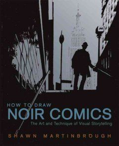 How to draw noir comics : the art and technique of visual storytelling by Shawn Martinbrough | 741.51 M383h